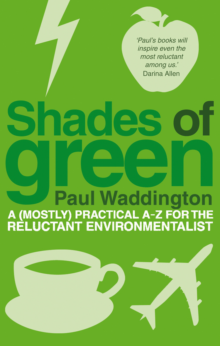 Shades Of Green A (mostly) practical A-Z for the reluctant environmentalist