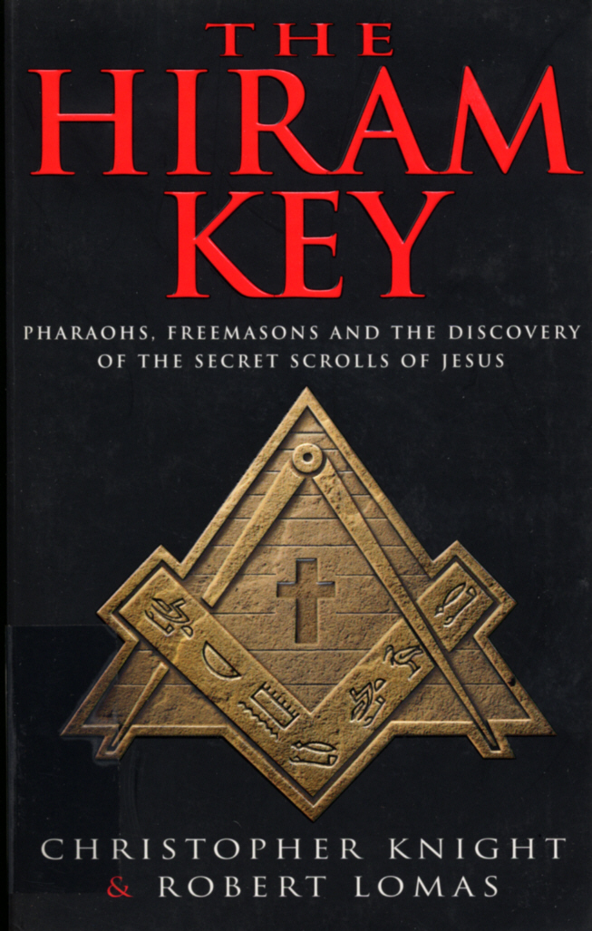 The Hiram Key Pharoahs, Freemasons and the Discovery of the Secret Scrolls of Christ