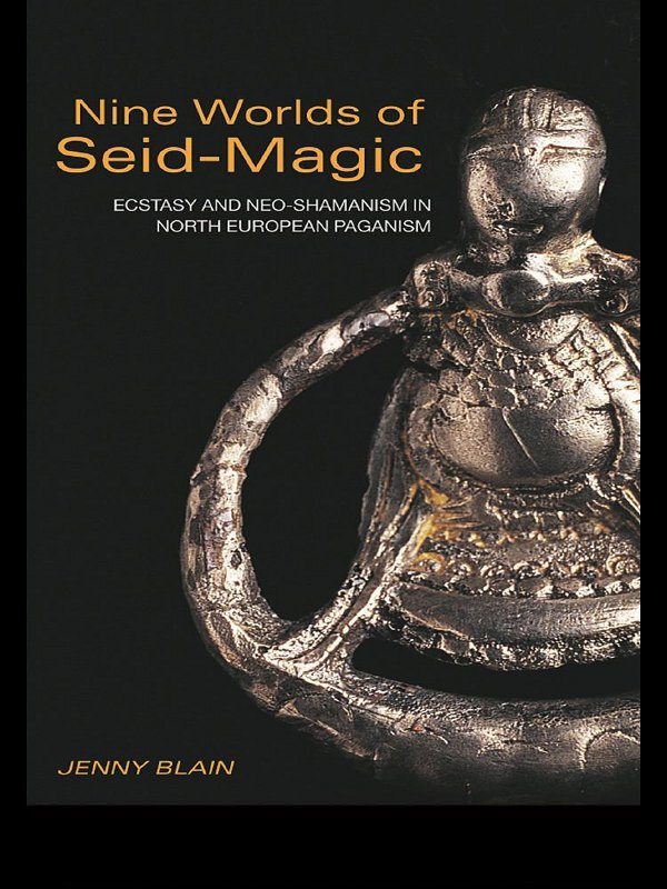 Nine Worlds of Seid-Magic Ecstasy and Neo-Shamanism in North European Paganism