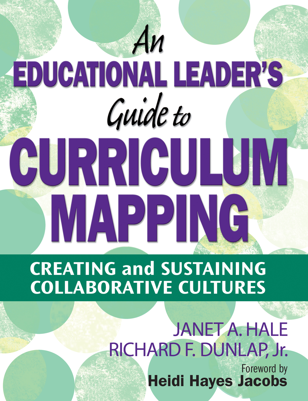 An Educational Leader's Guide to Curriculum Mapping Creating and Sustaining Collaborative Cultures