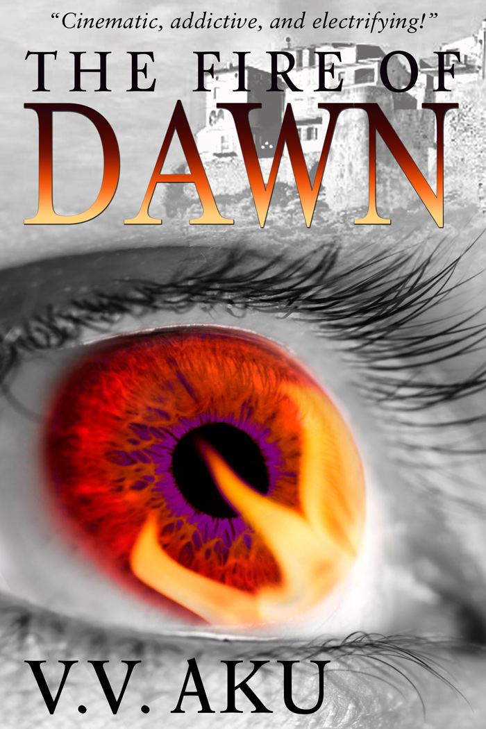 The Fire of Dawn By: V.V. Aku