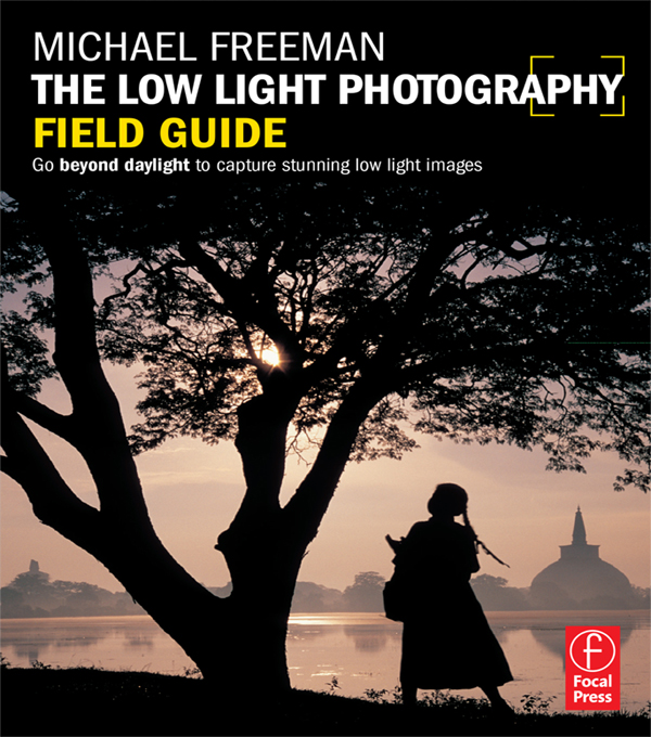 The Low Light Photography Field Guide The essential guide to getting perfect images in challenging light