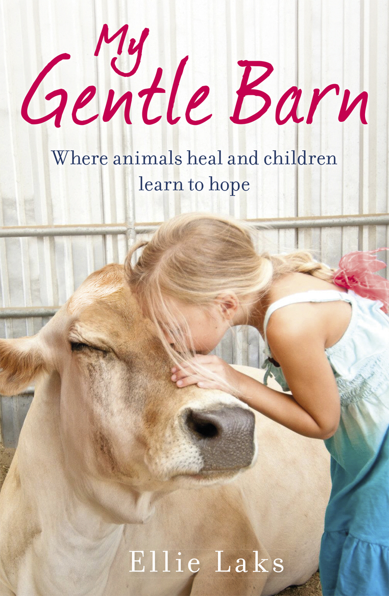 My Gentle Barn The incredible true story of a place where animals heal and children learn to hope