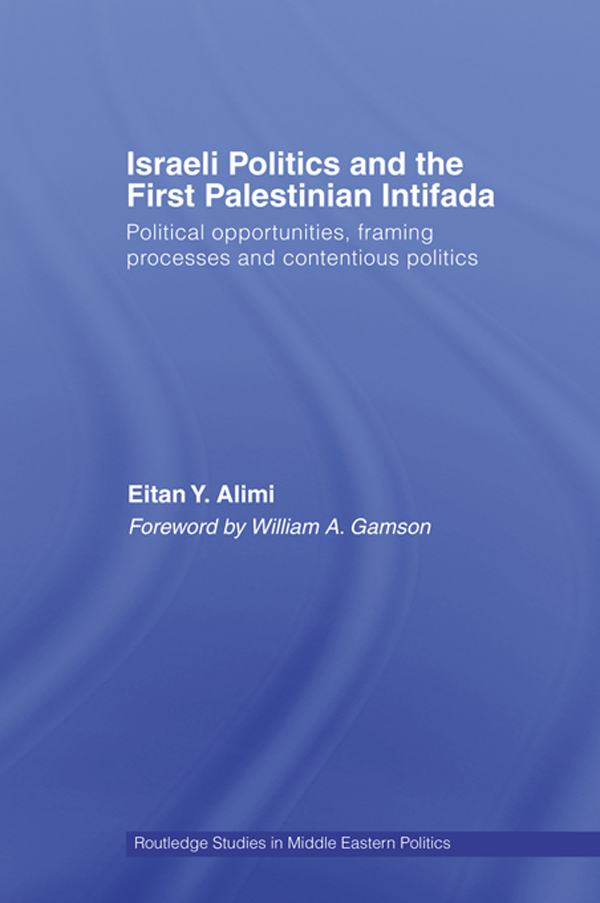 Israeli Politics and the First Palestinian Intifada Political Opportunities,  Framing Processes and Contentious Politics