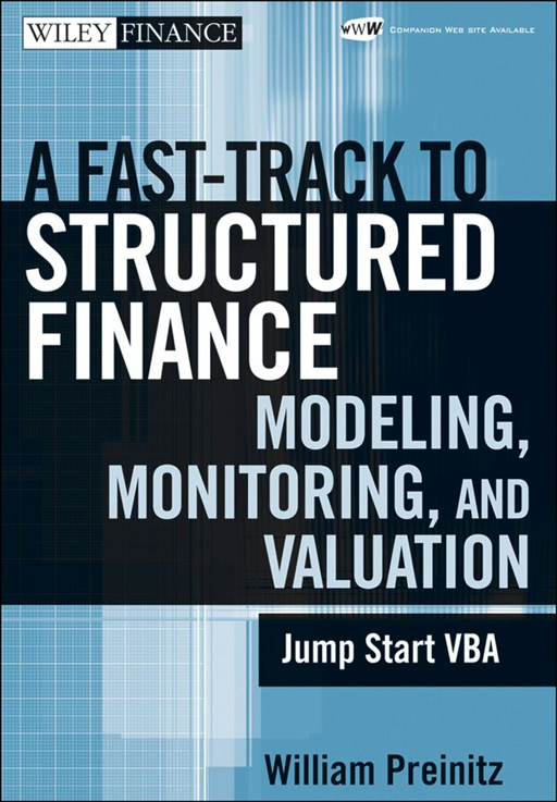 A Fast Track To Structured Finance Modeling, Monitoring and Valuation By: William Preinitz