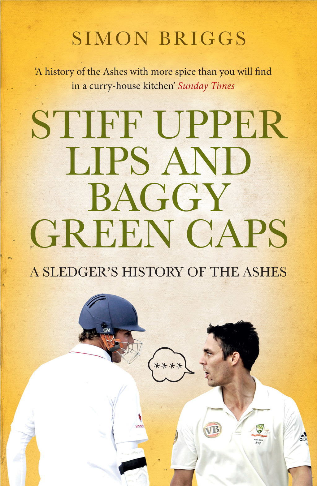 Stiff Upper Lips and Baggy Green Caps A Sledger's History of the Ashes