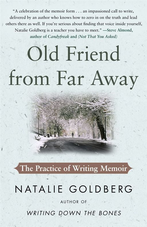 Old Friend from Far Away By: Natalie Goldberg