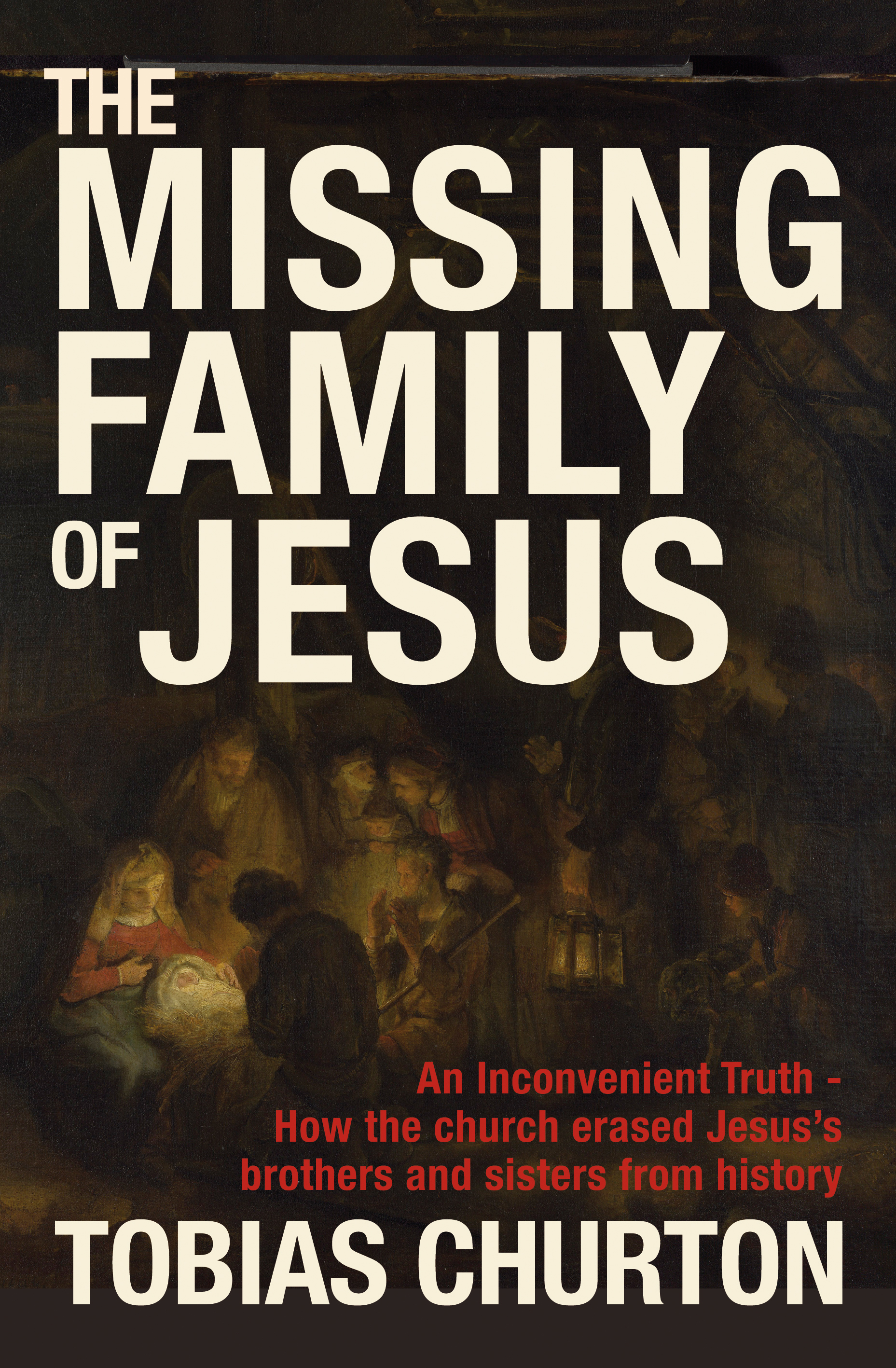 The Missing Family of Jesus - How the Church Erased Jesus's Brothers and Sisters from History