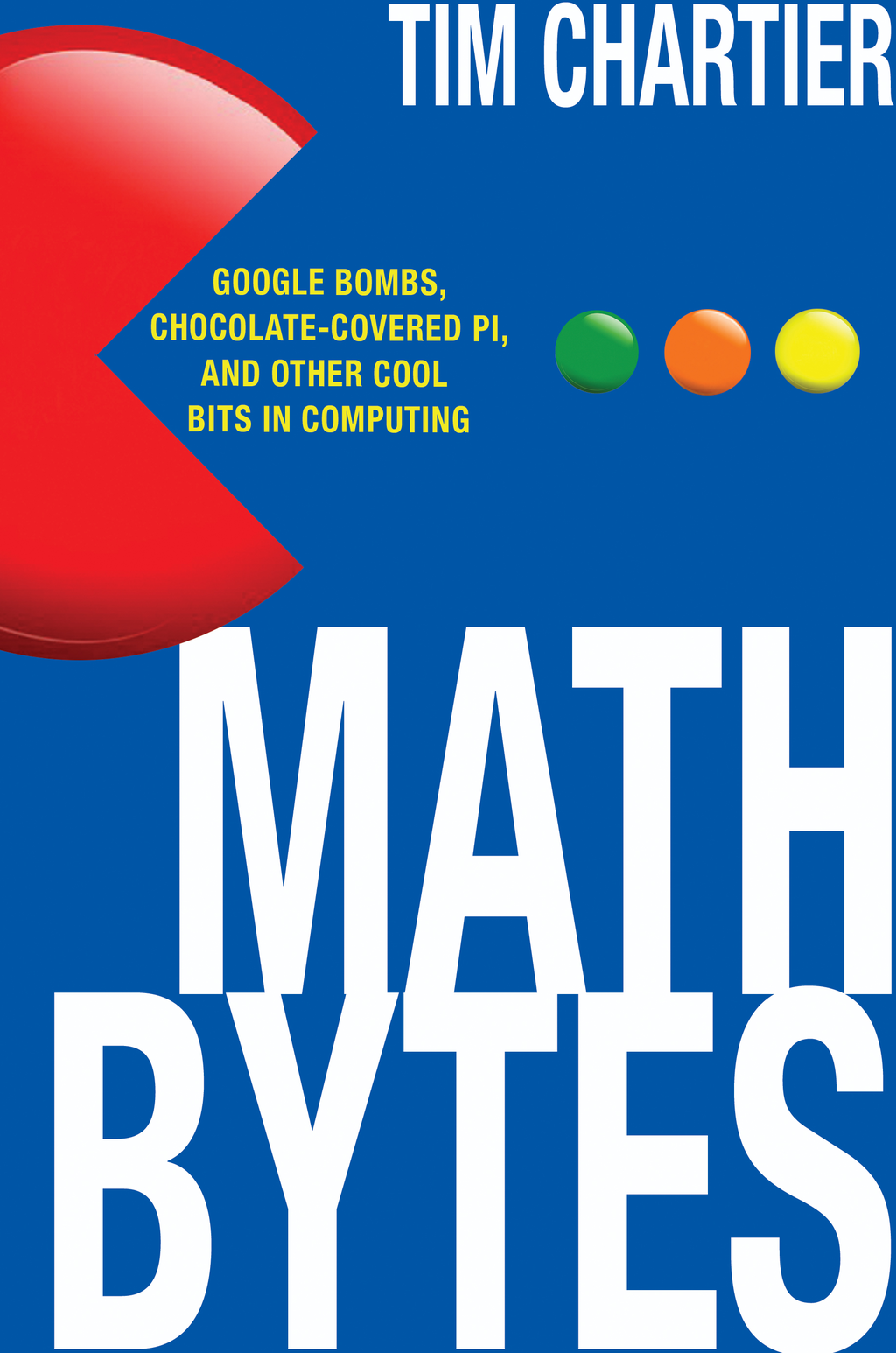 Math Bytes Google Bombs,  Chocolate-Covered Pi,  and Other Cool Bits in Computing