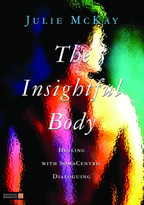 The Insightful Body Healing with SomaCentric Dialoguing