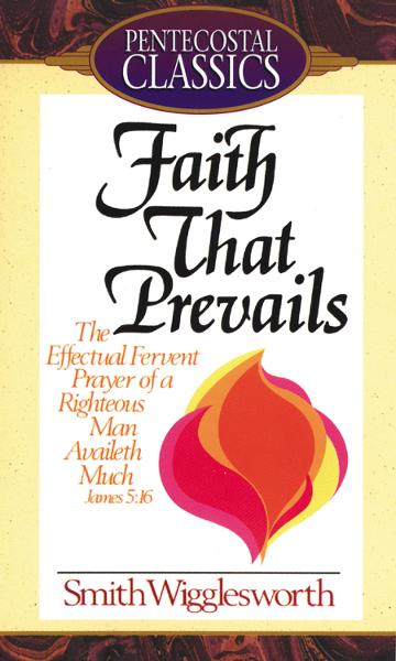 Faith That Prevails By: Smith Wigglesworth