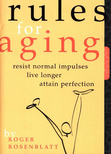 Rules for Aging By: Roger Rosenblatt