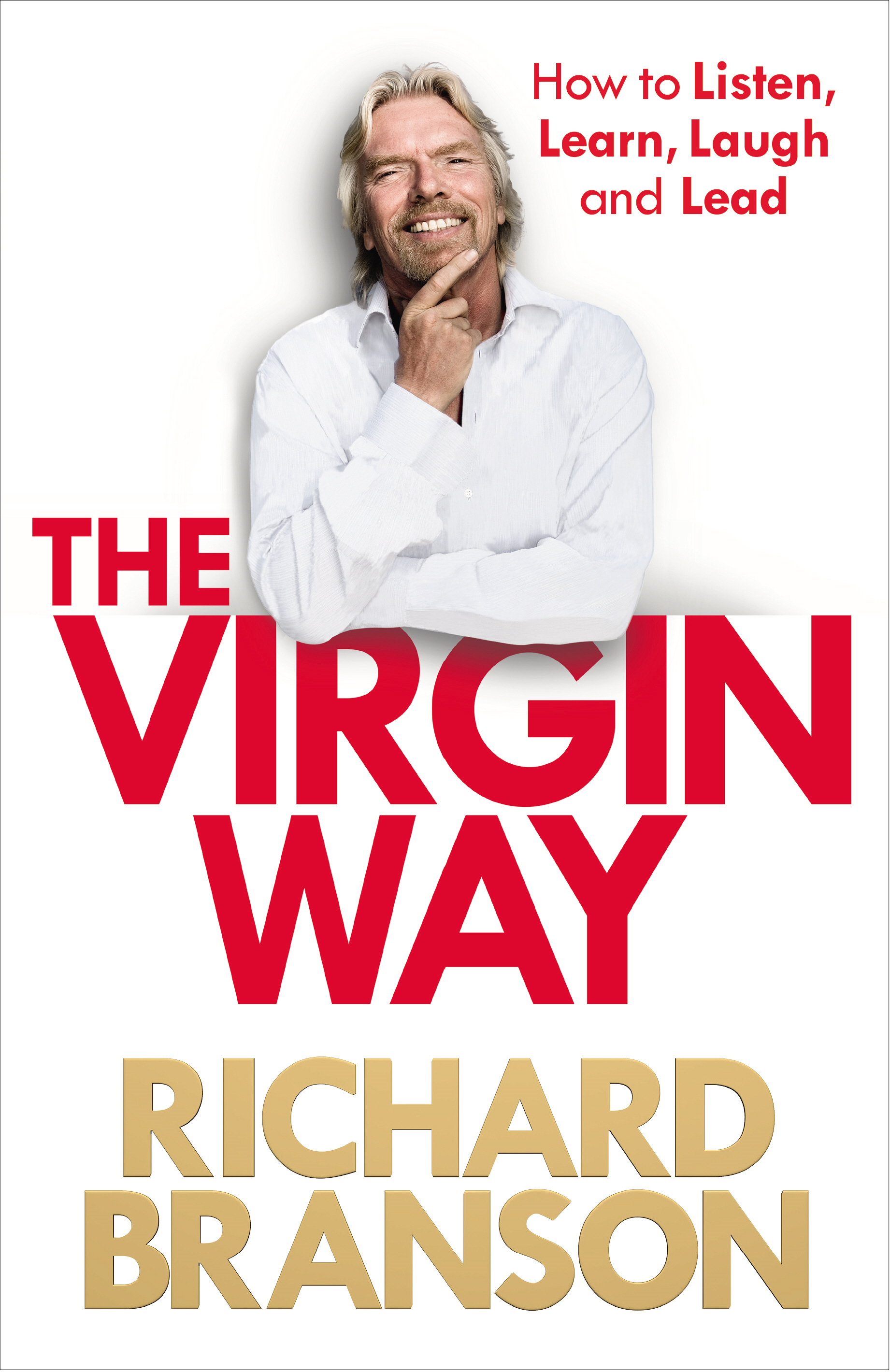 The Virgin Way How to Listen,  Learn,  Laugh and Lead