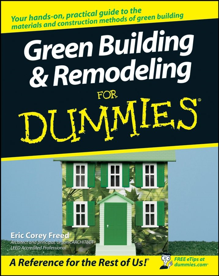 Green Building & Remodeling For Dummies By: Eric Corey Freed