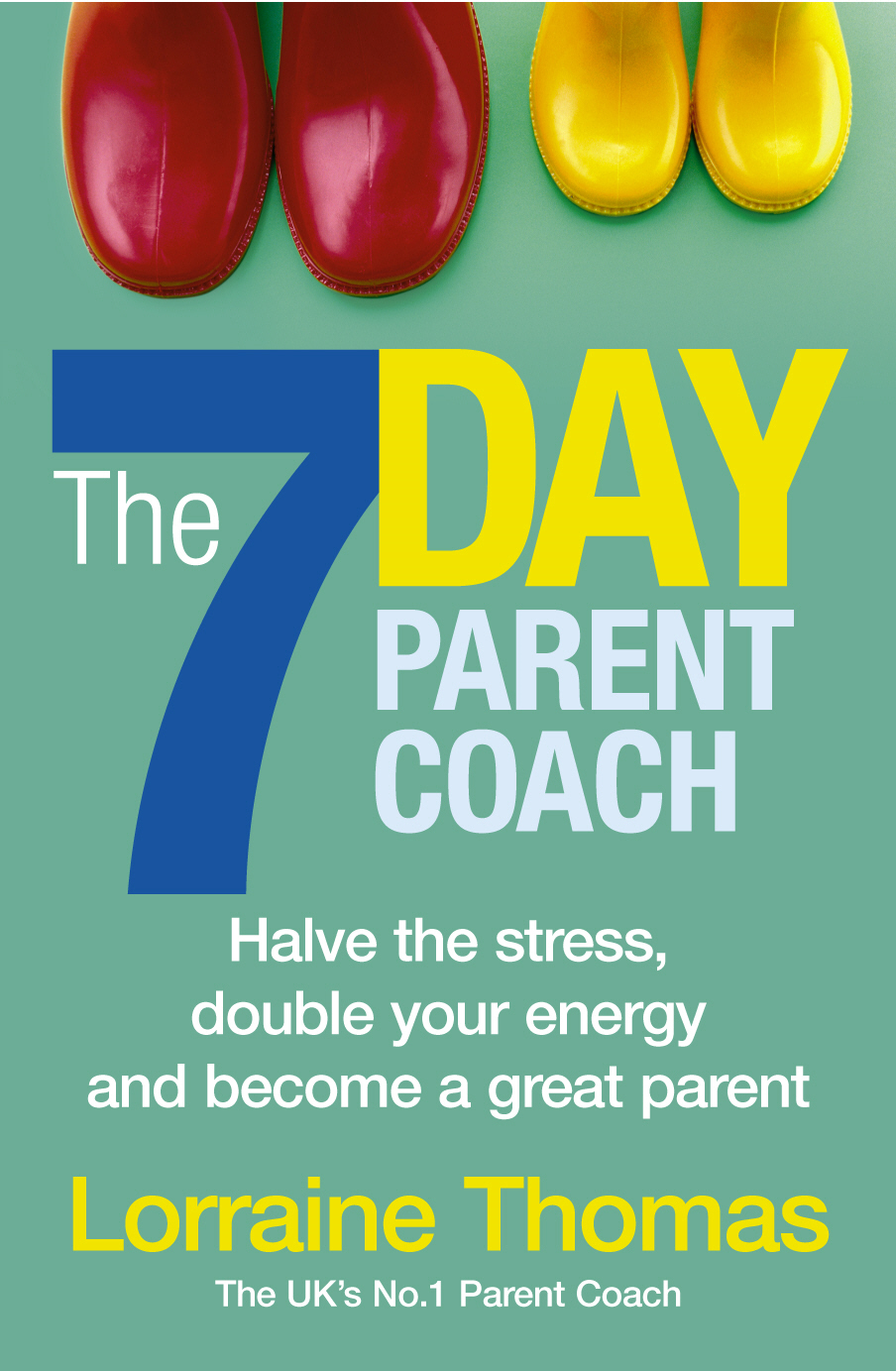 The 7 Day Parent Coach Halve the stress,  double your energy and become a great parent