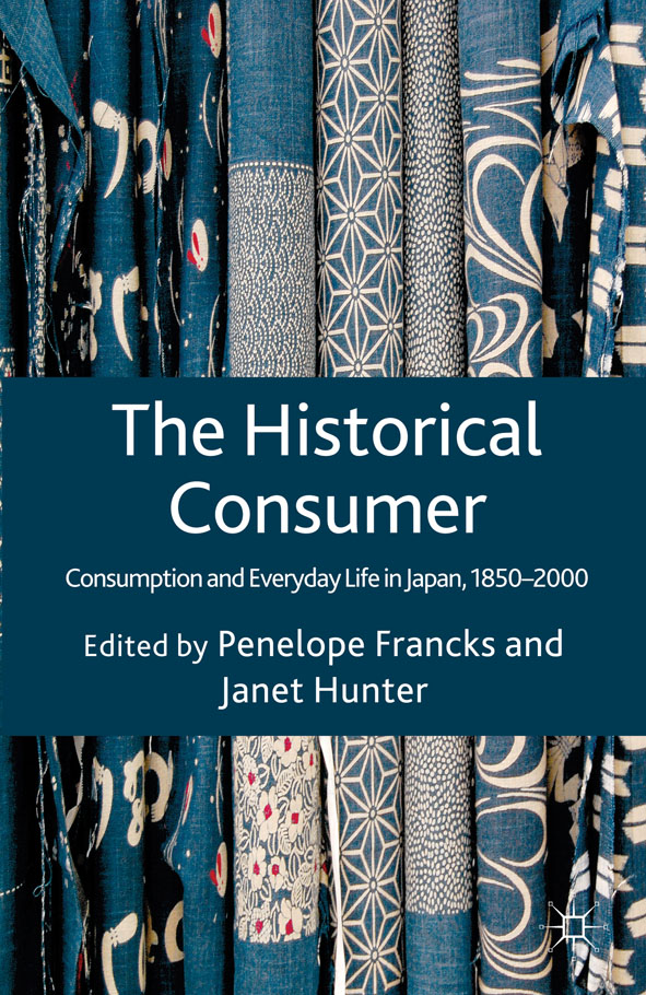 The Historical Consumer Consumption and Everyday Life in Japan,  1850-2000