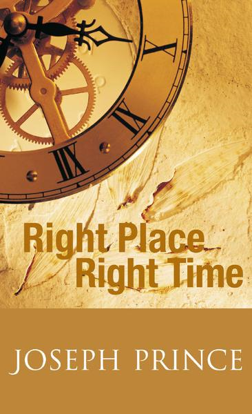 Right Place Right Time By: Joseph Prince