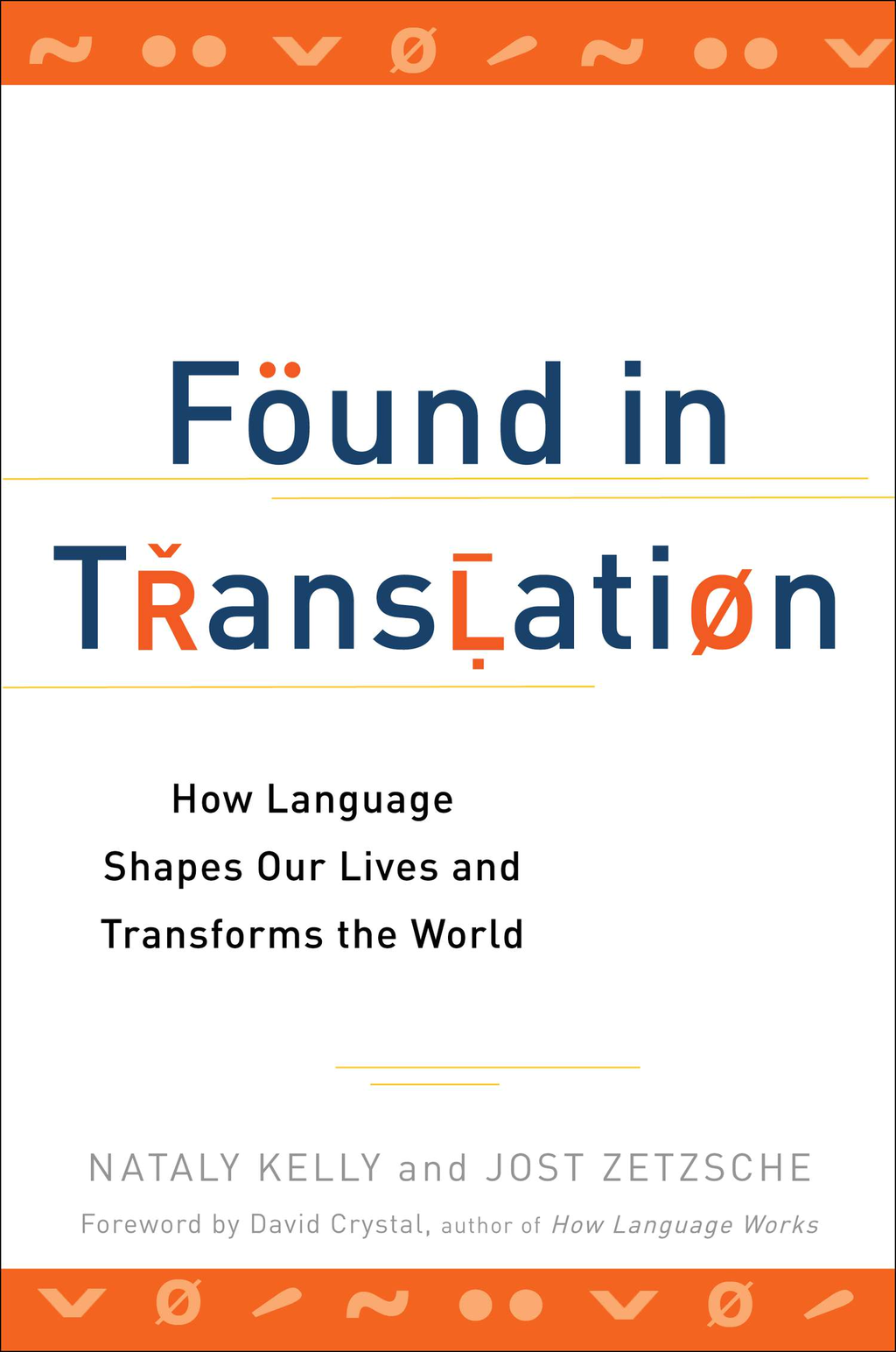 Found in Translation How Language Shapes Our Lives and Transforms the World