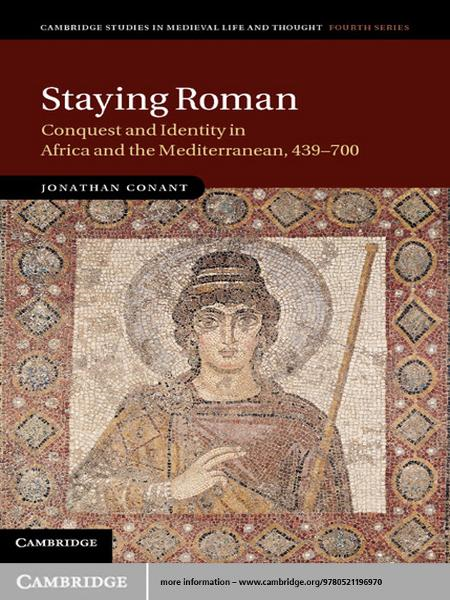 Staying Roman Conquest and Identity in Africa and the Mediterranean,  439?700