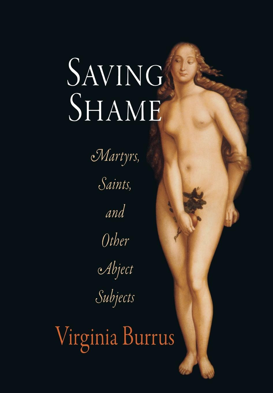 Saving Shame Martyrs,  Saints,  and Other Abject Subjects