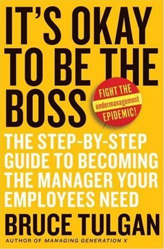 It's Okay to Be the Boss By: Bruce Tulgan