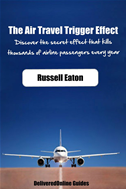 The Air Travel Trigger Effect: Discover The Secret Effect That Kills Thousands Of Airline Passengers Every Year