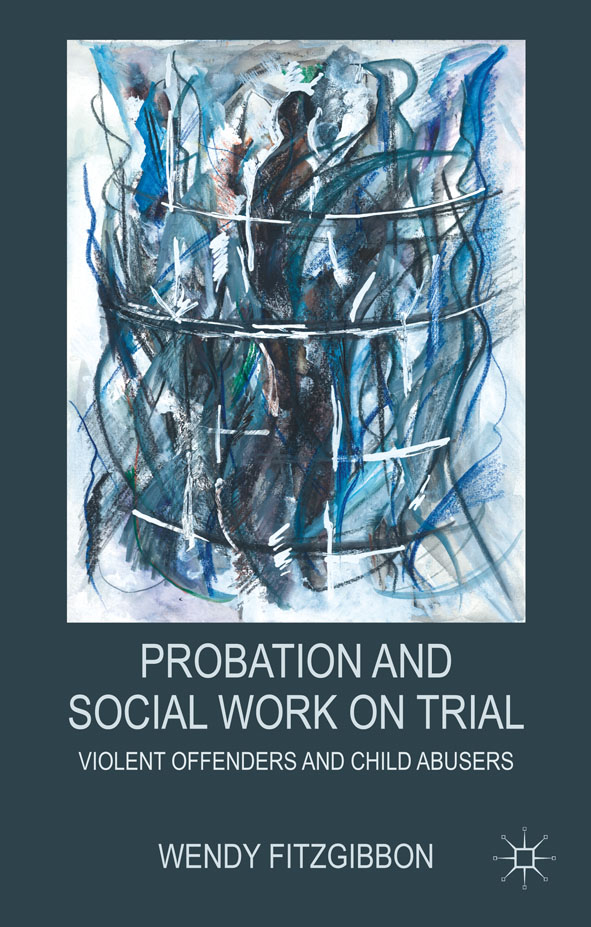 Probation and Social Work on Trial Violent Offenders and Child Abusers