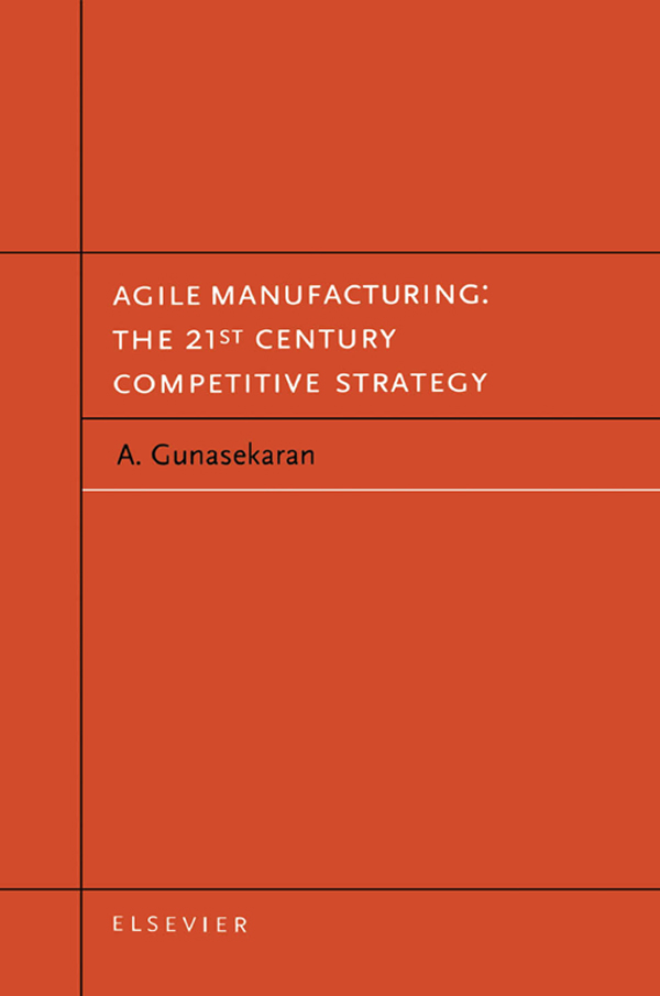 Agile Manufacturing: The 21st Century Competitive Strategy The 21st Century Competitive Strategy