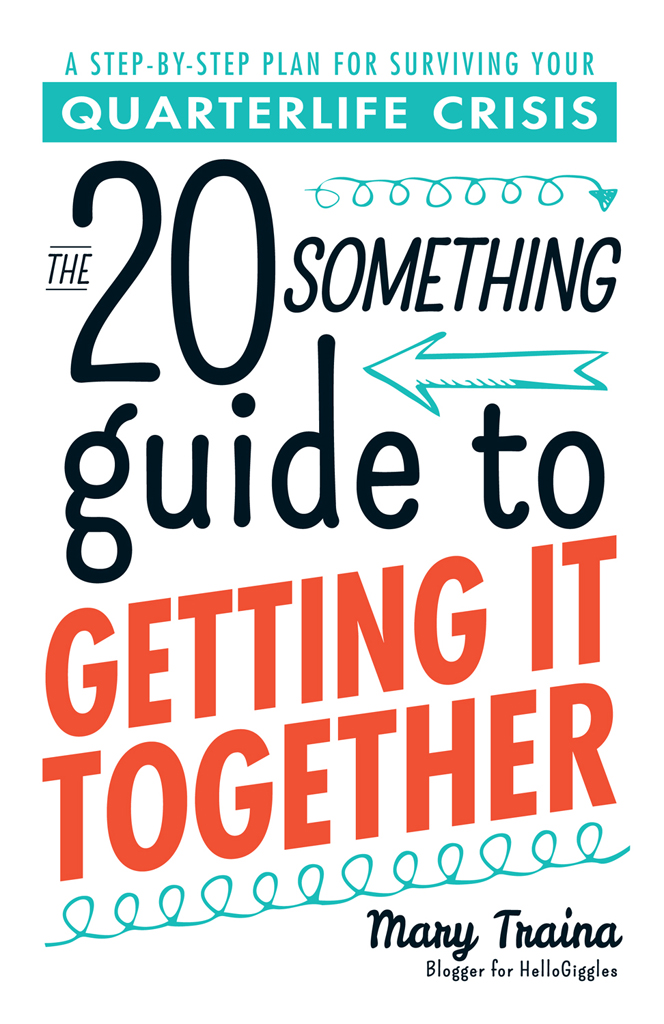 The Twentysomething Guide to Getting It Together A Step-by-Step Plan for Surviving Your Quarterlife Crisis