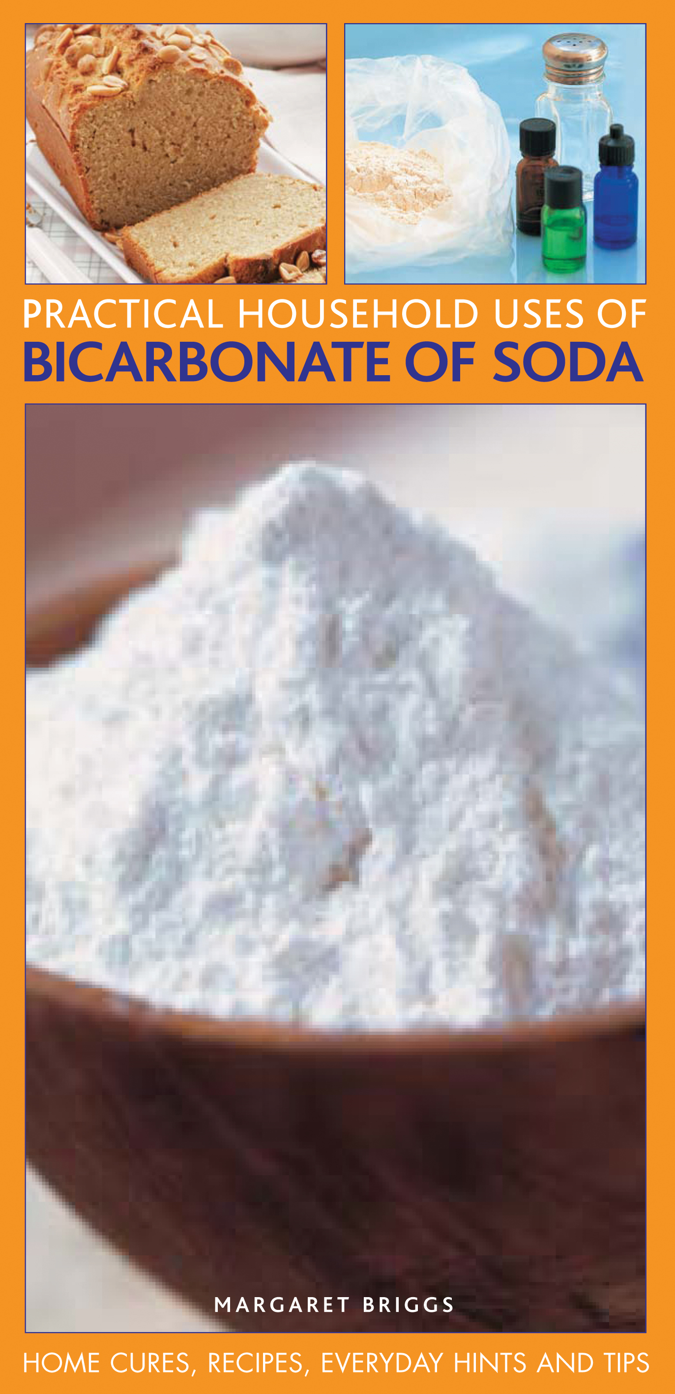 Practical Household Uses of Bicarbonate of Soda Home Cures,  Recipes,  Everyday Hints and Tips