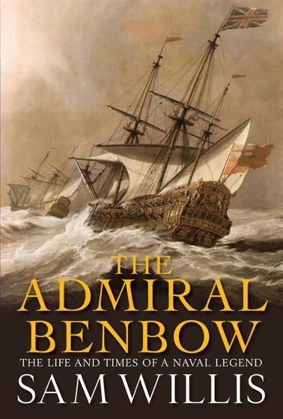 The Admiral Benbow: The Life and Times of a Naval Legend