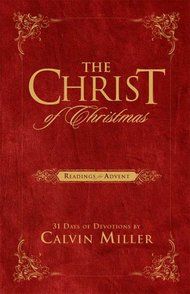 The Christ of Christmas: Readings for Advent By: Calvin Miller