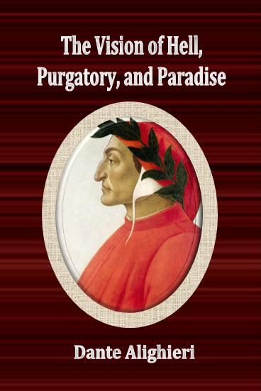 The Vision of Hell, Purgatory, and Paradise By: Dante Alighieri