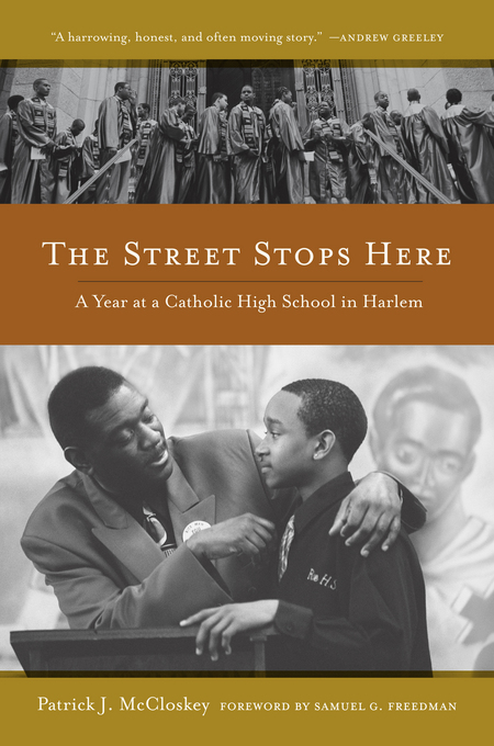 The Street Stops Here: A Year at a Catholic High School in Harlem By: McCloskey, Patrick