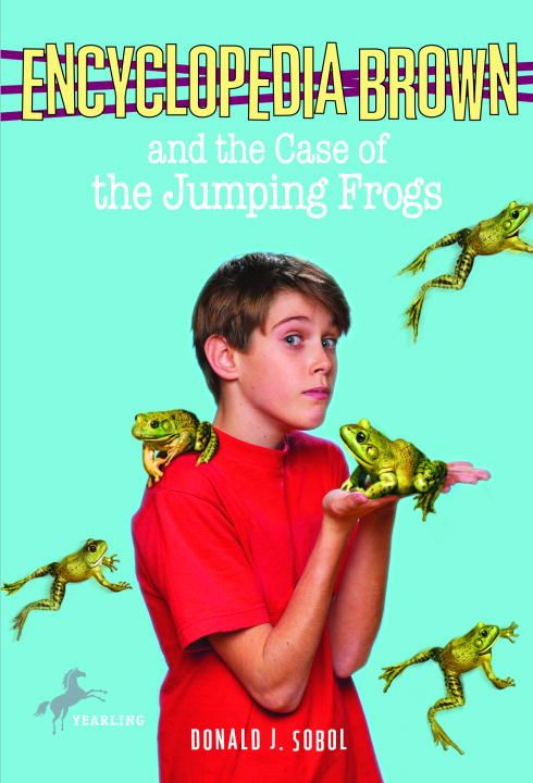 Encyclopedia Brown and the Case of the Jumping Frogs By: Donald J. Sobol