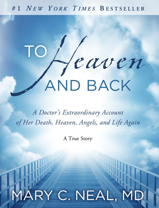 To Heaven and Back By: Mary C. Neal, M.D.