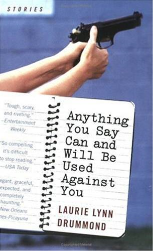 Anything You Say Can and Will Be Used Against You By: Laurie Lynn Drummond