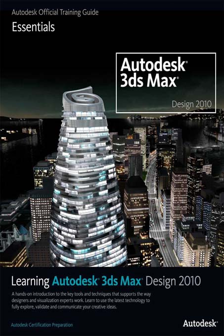 Learning Autodesk 3ds Max Design 2010 Essentials The Official Autodesk 3ds Max Reference