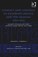 Contact And Conflict In Frankish Greece And The Aegean, 1204-1453: