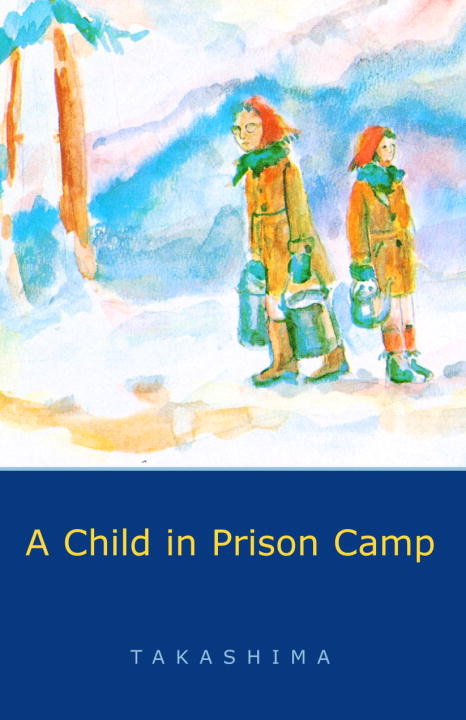 A Child in Prison Camp By: Shizuye Takashima