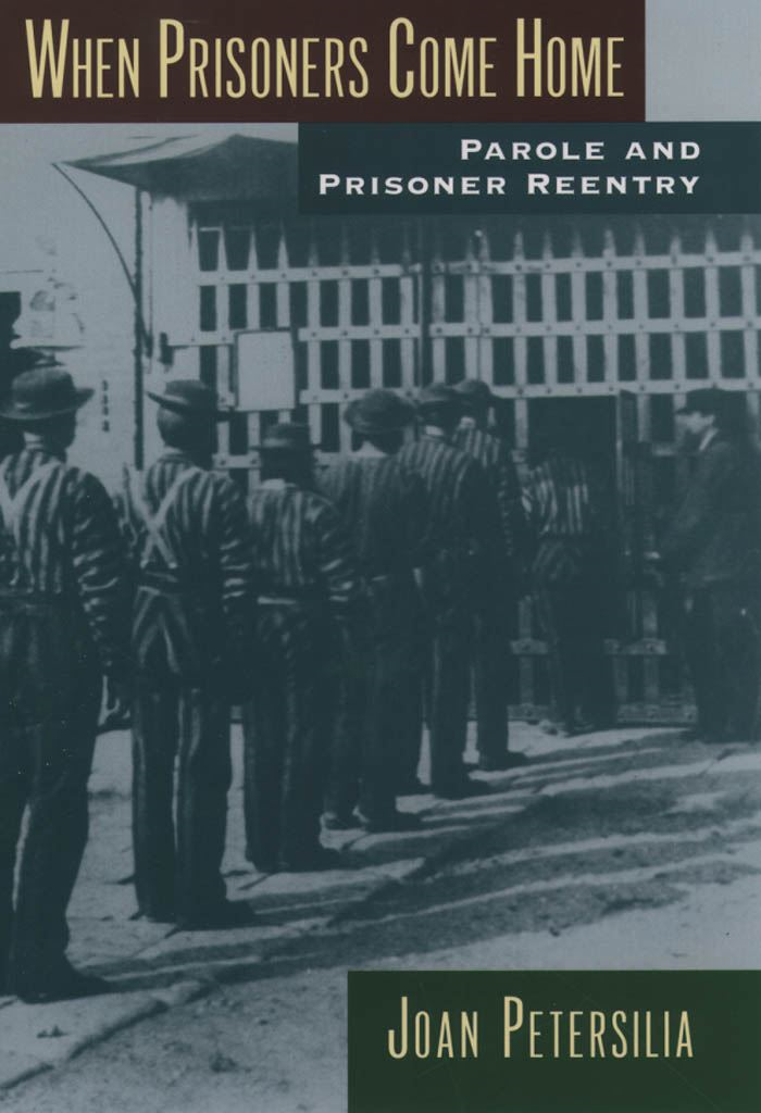 When Prisoners Come Home : Parole and Prisoner Reentry By: Joan Petersilia