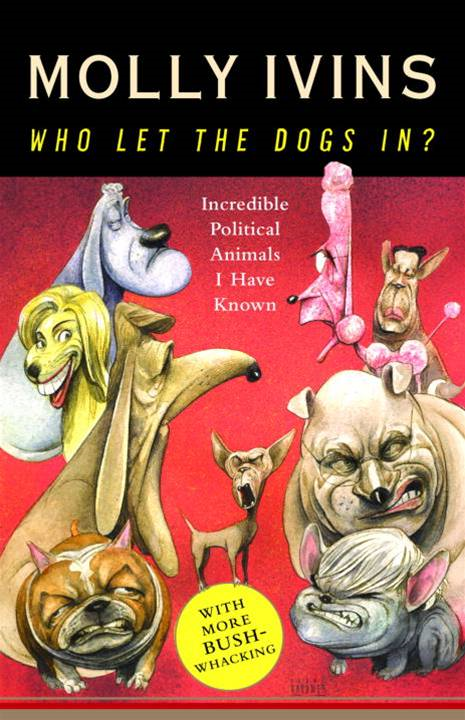 Who Let the Dogs In? By: Molly Ivins