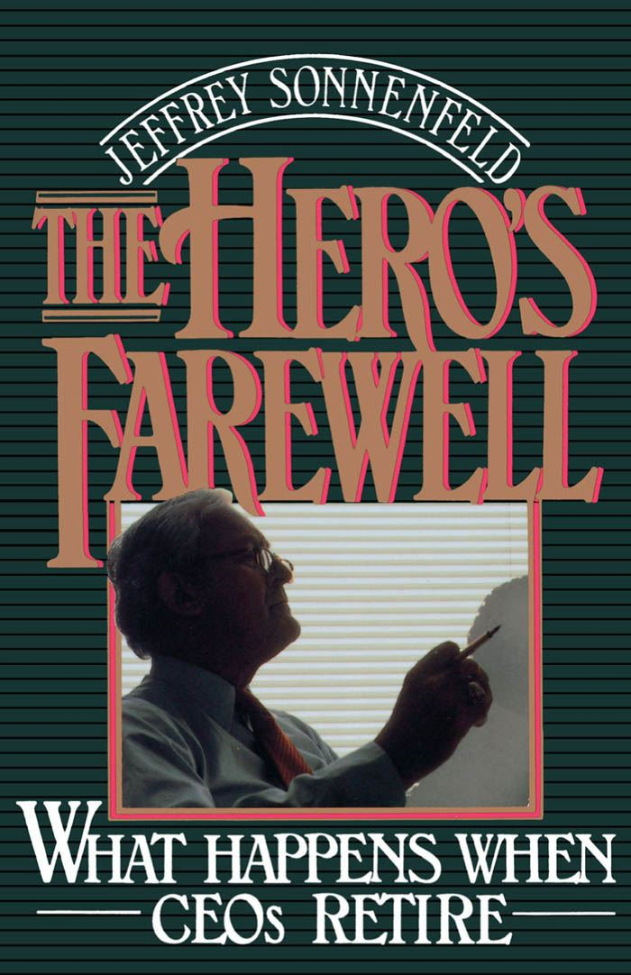 The Hero's Farewell : What Happens When CEOs Retire