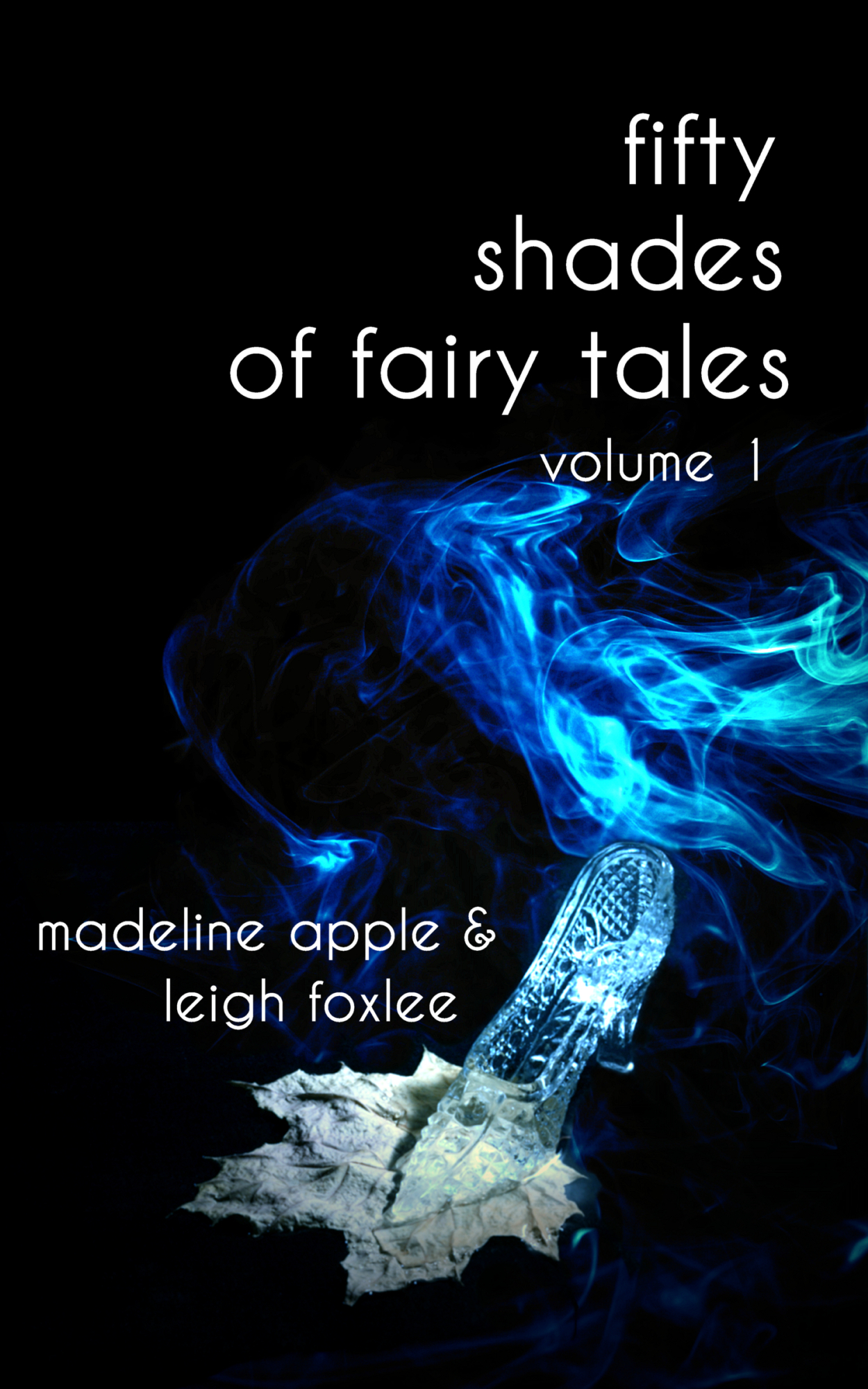 50 Shades of Fairy Tales Volume 1 By: Leigh Foxlee,Madeline Apple