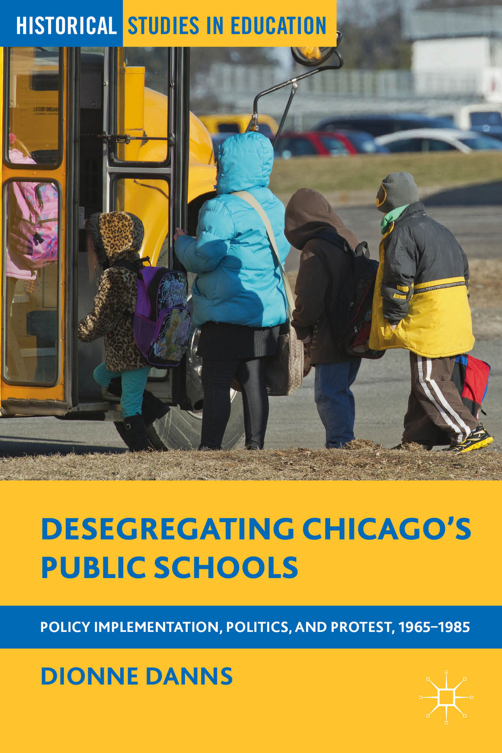 Desegregating Chicago?s Public Schools Policy Implementation,  Politics,  and Protest,  1965-1985