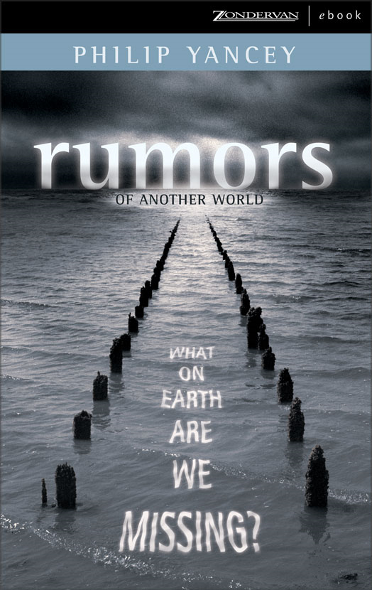 Rumors of Another World By: Philip   Yancey