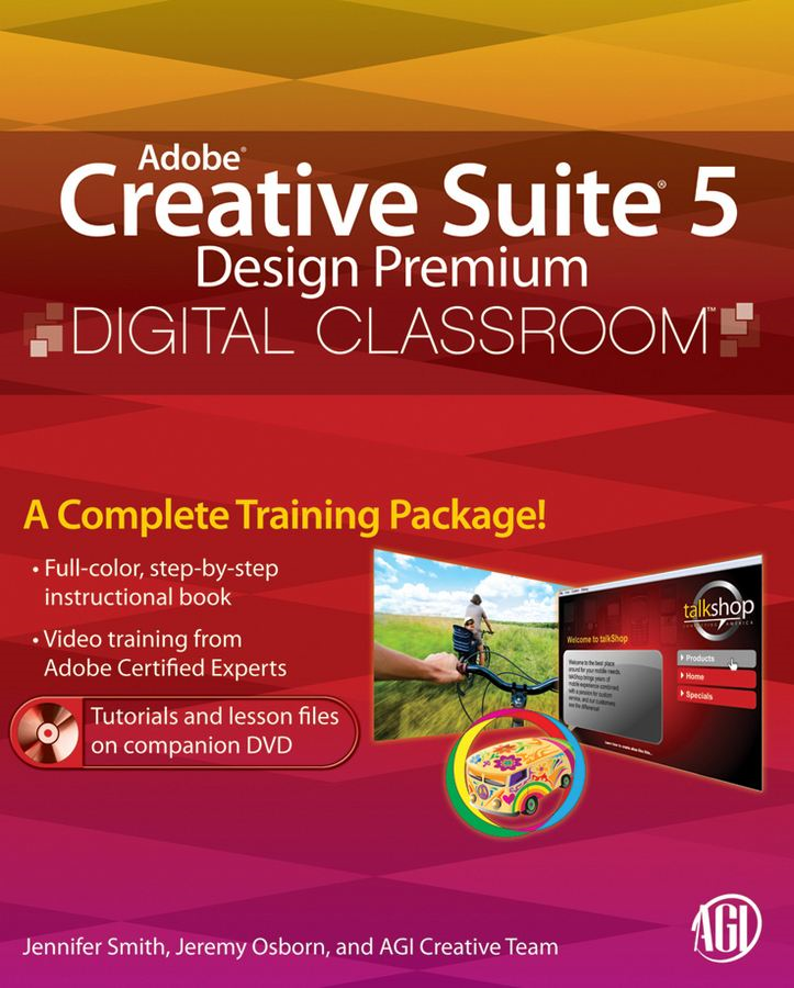 Adobe Creative Suite 5 Design Premium Digital Classroom By: AGI Creative Team,Jennifer Smith,Jeremy Osborn