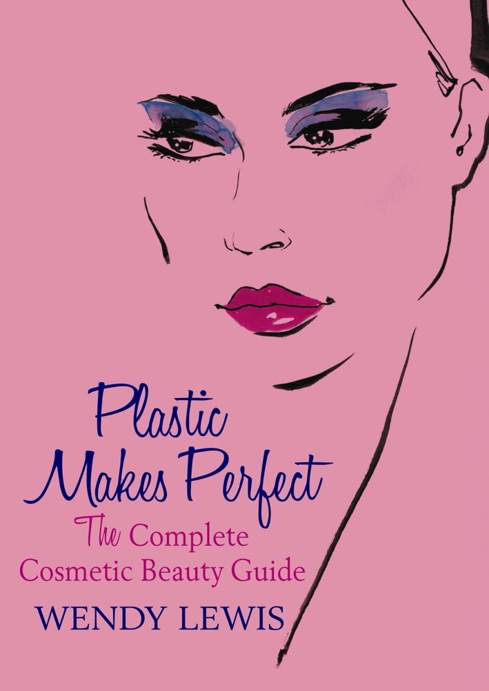 Plastic Makes Perfect The Complete Cosmetic Beauty Guide