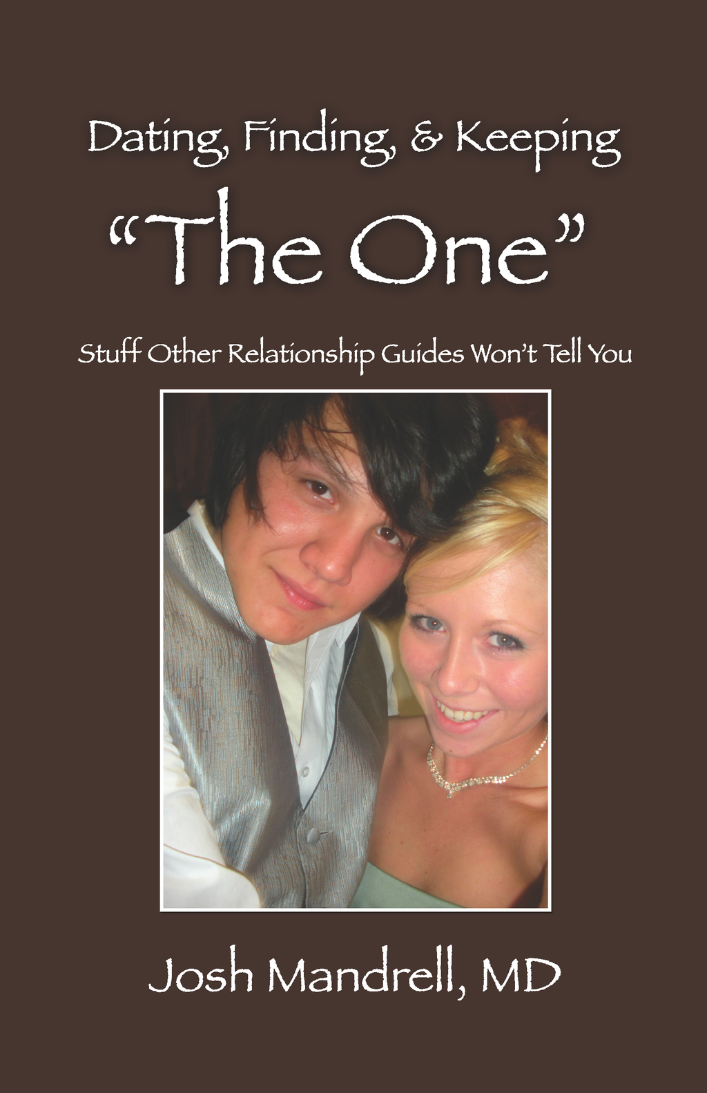 "Dating, Finding, & Keeping ""The One"": Stuff Other Relationship Guides Won't Tell You"