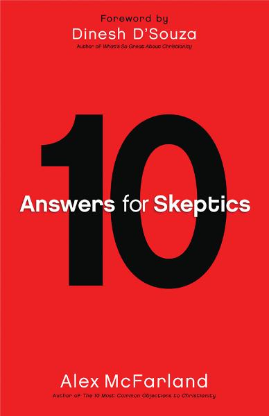 10 Answers for Skeptics By: Alex McFarland